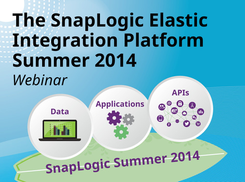 The SnapLogic Elastic Integration Platform Summer 2014 Webinar