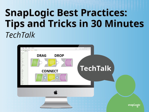 SnapLogic Best Practices: Tips and Tricks in 30 Minutes