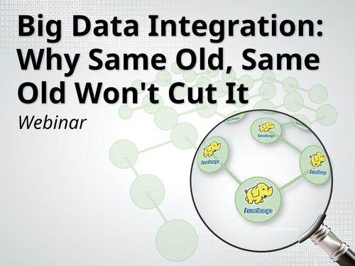Big Data Integration: Why Same Old, Same Old Won't Cut It
