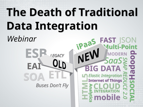 The Death of Traditional Data Integration: How the Changing Nature of IT Mandates New Approaches and Technologies