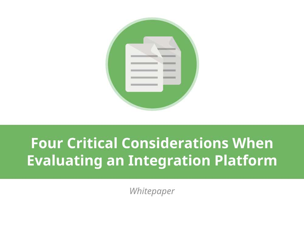 Four Critical Considerations When Evaluating an Integration Platform